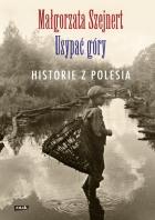 Usypać góry. Historie z Polesia