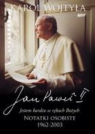 """""""Jestem bardzo w rękach Bożych"""". Notatki osobiste 1962-2003 - Jan Paweł II"""