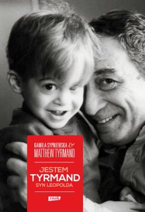 Matthew Tyrmand, Kamila Sypniewska. Jestem Tyrmand, syn Leopolda.