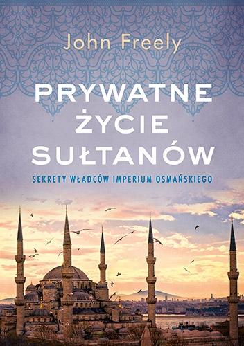 Prywatne życie sułtanów. Sekrety władców Imperium Osmańskiego