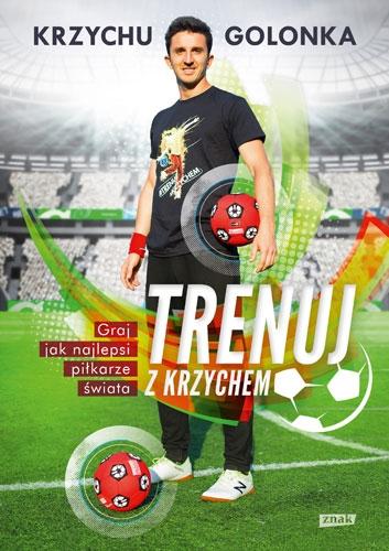 Trenuj z Krzychem. Graj jak najlepsi piłkarze świata