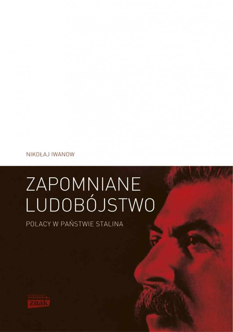 """Zapomniane ludobójstwo. Polacy w państwie Stalina. """"Operacja polska"""" 1937–1938"""