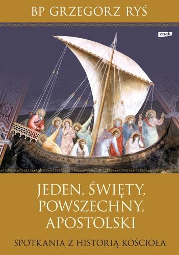 Jeden, święty, powszechny, apostolski. Spotkania z historią Kościoła