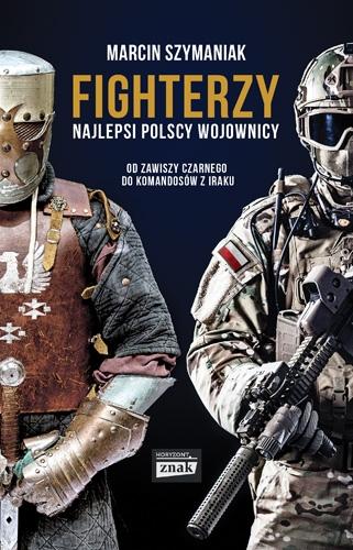 Fighterzy. Najlepsi polscy wojownicy. Od Zawiszy Czarnego do komandosów z Iraku