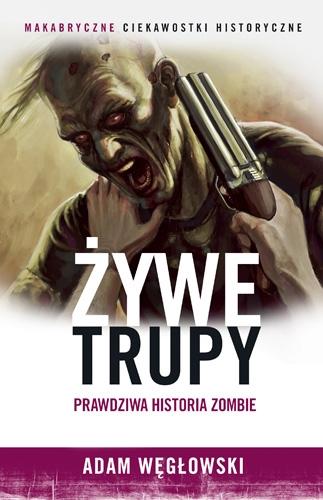 Żywe trupy. Prawdziwa historia zombie